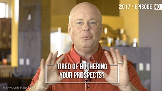 Tired of Bothering Your Prospects? 2017- Episode 40
