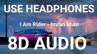 Imran Khan - I am Rider | 8D AUDIO | Bass Boosted | 8d Punjabi Songs 2019