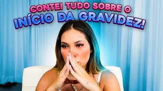 CONTEI TUDO SOBRE O INICIO DA MINHA GRAVIDEZ!