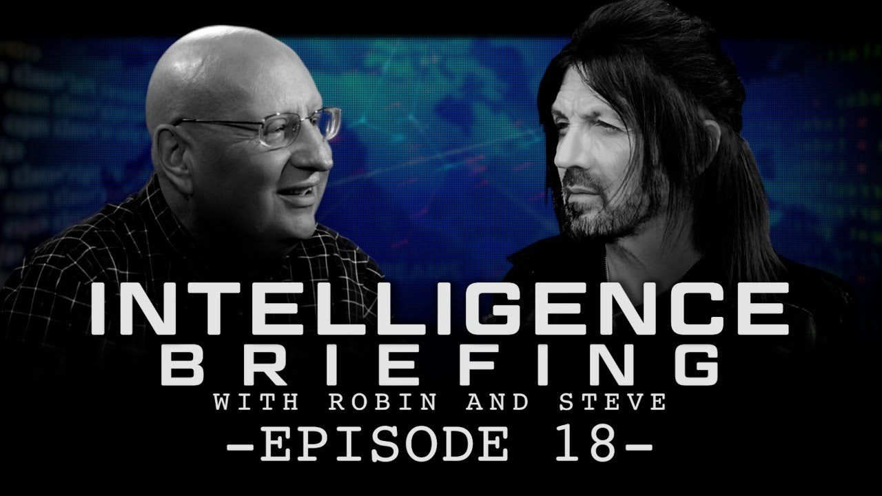 INTELLIGENCE BRIEFING WITH ROBIN AND STEVE - EPISODE 18
