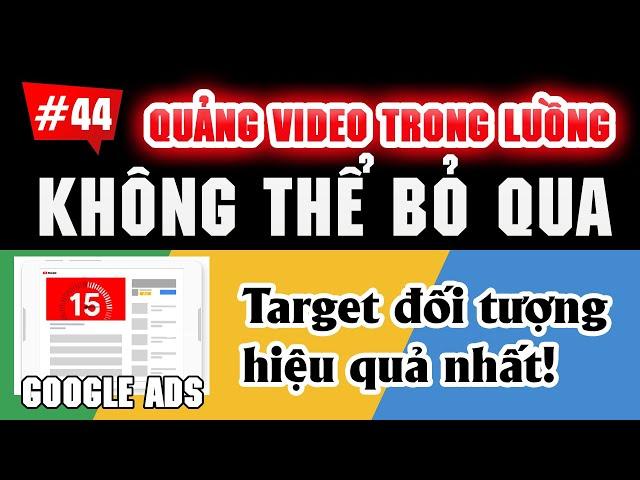 [Tùng Lê Ads] Hướng dẫn tạo chiến dịch quảng cáo VIDEO TRONG LUỒNG KHÔNG THỂ BỎ QUA | Tài liệu Google Ads 2020