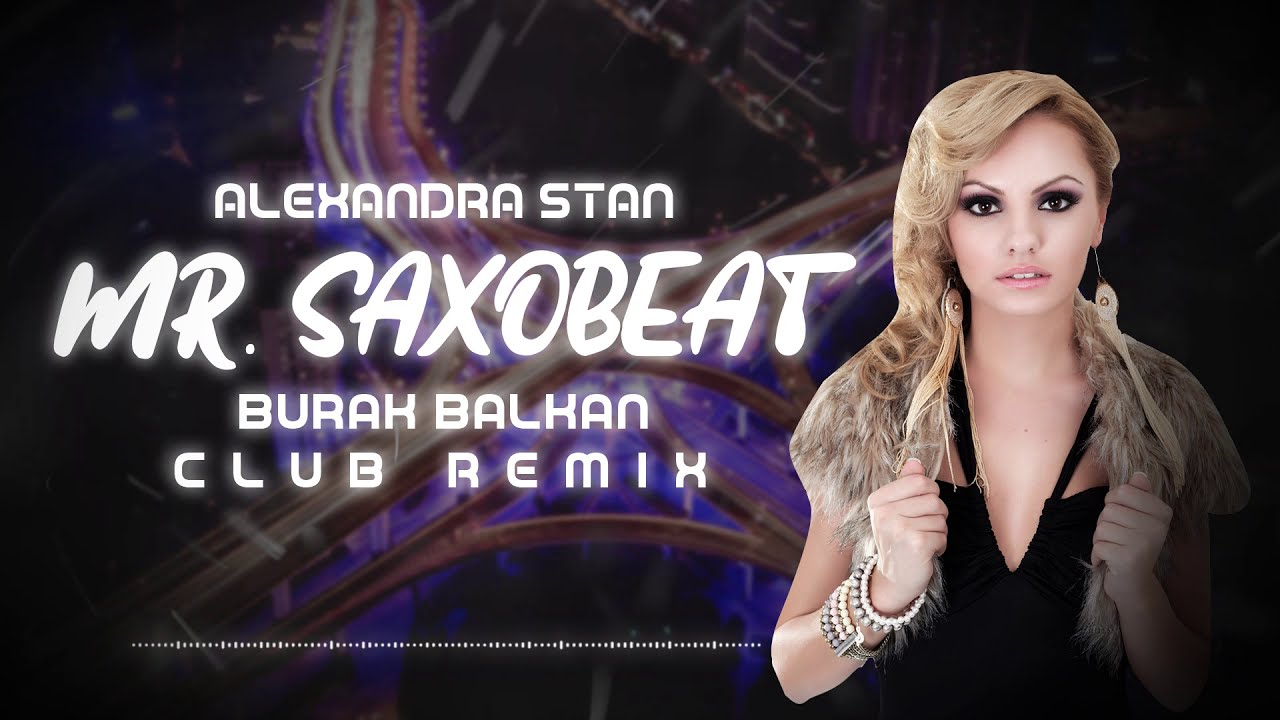 Alexandra Stan - Mr. Saxobeat ( Burak Balkan Club Remix ) 2019