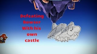 Defeating Bowser With His Own Castle :- Paper Mario Colour Splash