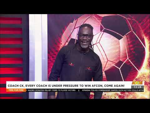 Coach CK, Every Coach is Under Pressure to Win AFCON, Come Again!- Fire 4 Fire on Adom TV (19-8-21)