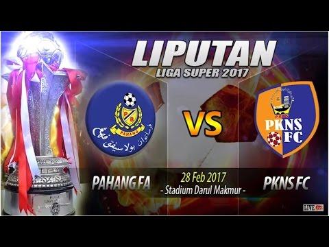 Liga Super 2017 : Rangkuman penuh  PAHANG (3) vs PKNS FC (0)