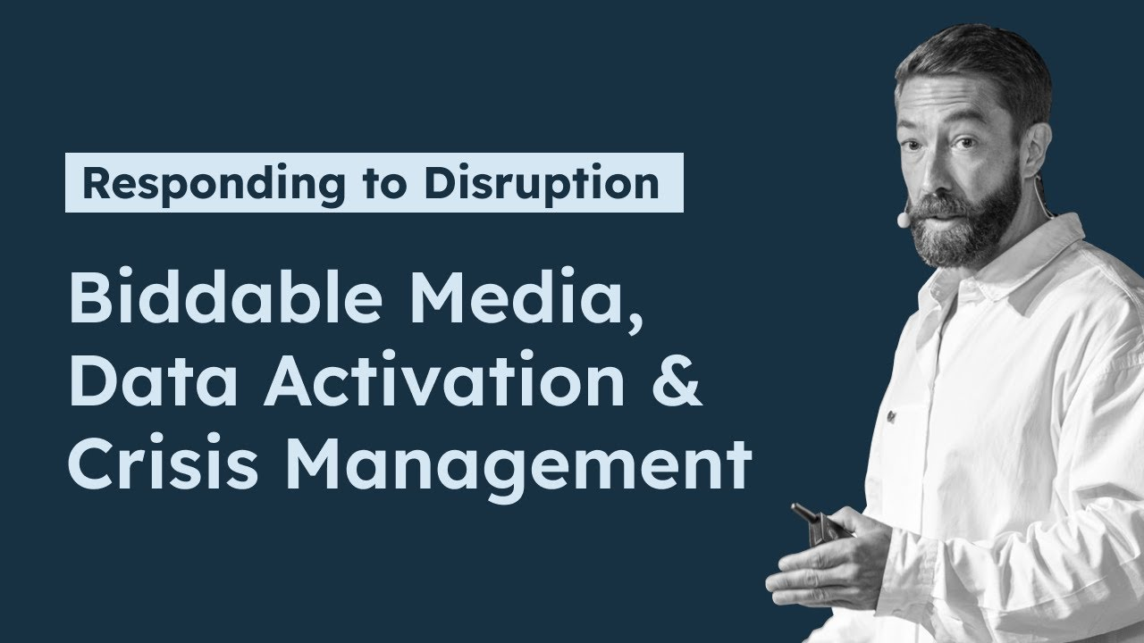 [Webinar] Responding to Disruption: Biddable Media, Data Activation and Crisis Management