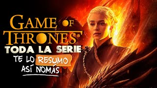 Game Of Thrones (Todo) | #TeLoResumoAsíNomás 234