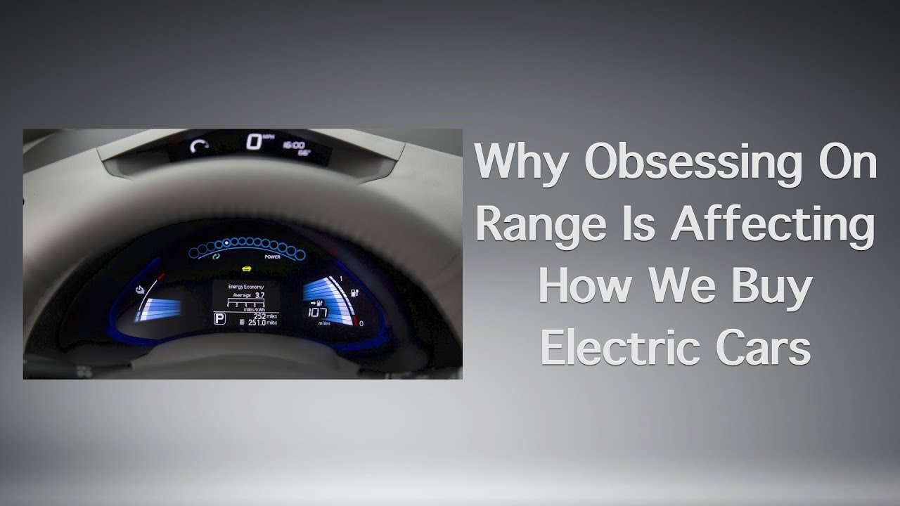 Why Obsessing On Range Is Affecting How We Buy Electric Cars Youtube