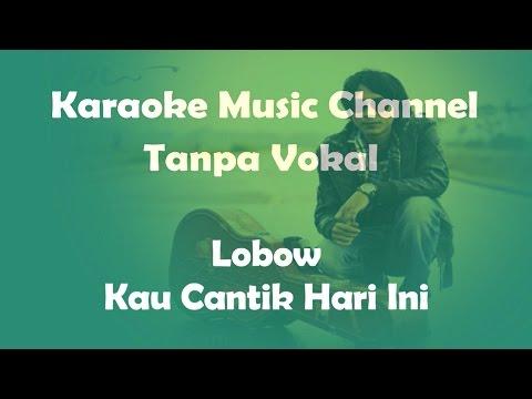 Karaoke Lobow - Kau Cantik Hari Ini | Tanpa Vokal
