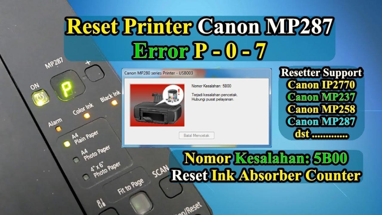 Cara Reset Printer Canon Mp287 Error Support Code 5b00 Solusi Led Error P07 Youtube