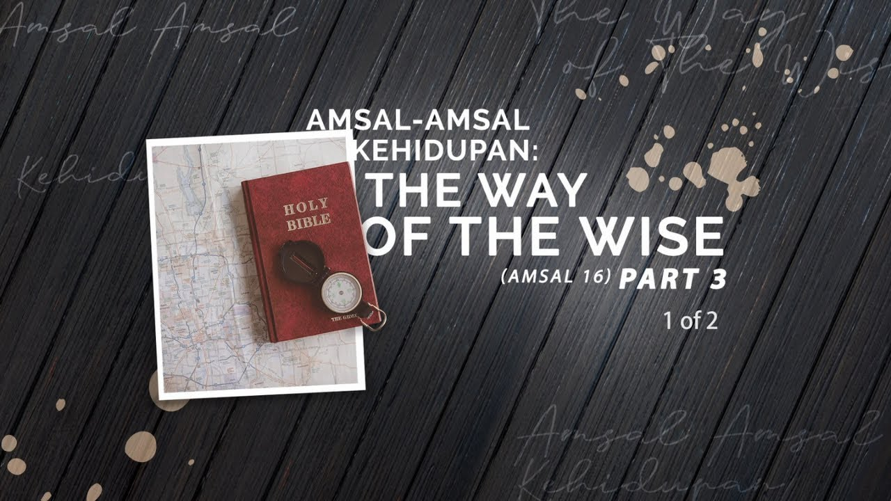 Amsal-Amsal Kehidupan - The Way of The Wise Part 3 (1 of 2) (Official Khotbah Philip Mantofa)