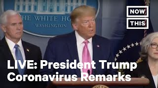 President Trump Speaks About Coronavirus | LIVE | NowThis