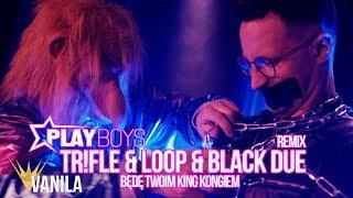 Playboys - Będę Twoim King Kongiem (TR!FLE & LOOP & BLACK DUE REMIX)
