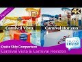 Carnival Vista & Carnival Horizon - Cruise Ship Comparison