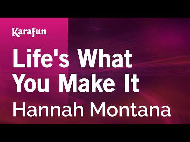 Karaoke Lifes What You Make It - Hannah Montana *