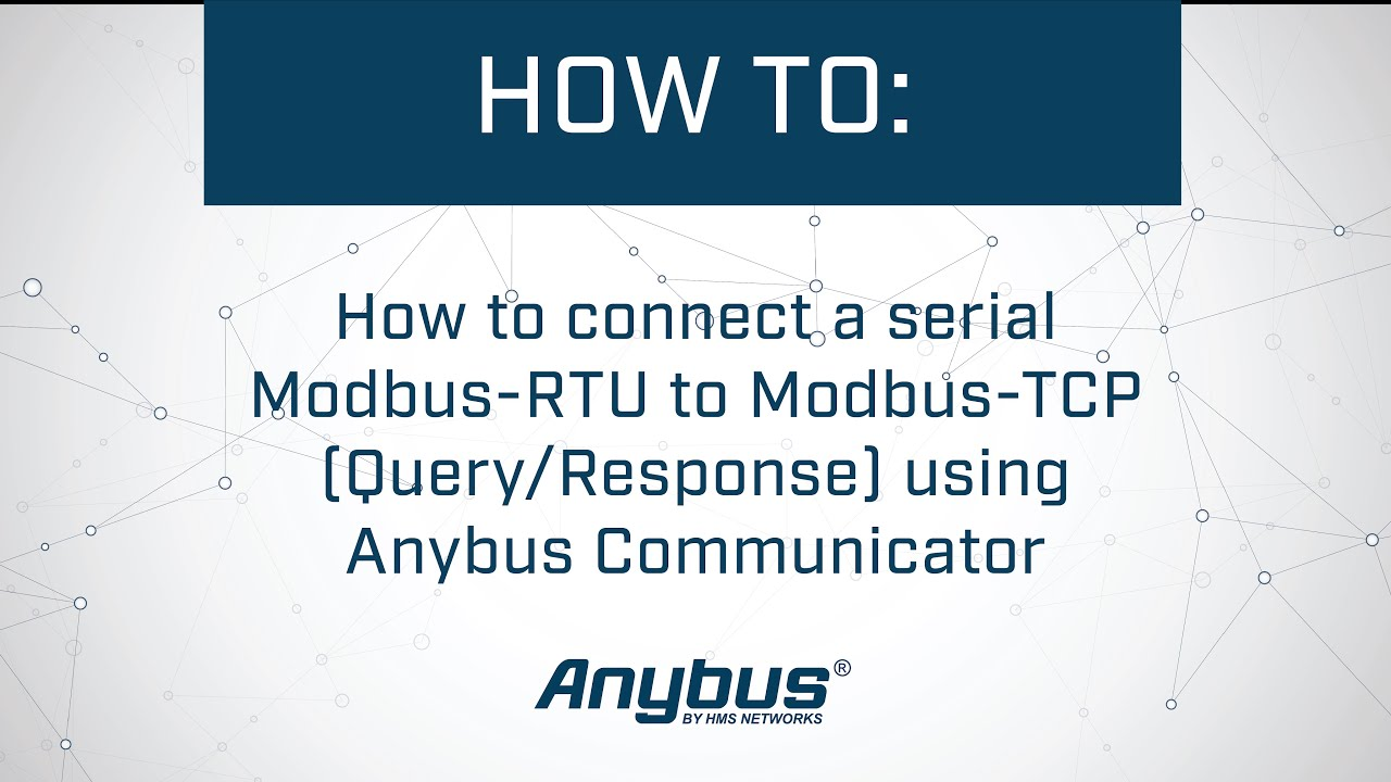 How to connect a serial Modbus-RTU to Modbus-TCP (Query/Response) using  Anybus Communicator
