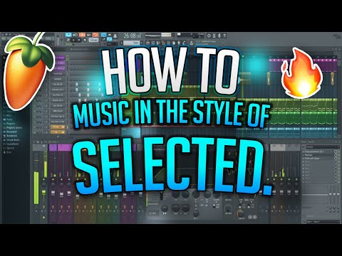 How To Make Music In The Style Of Selected. [FLP & Presets]