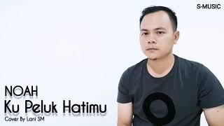 Download Kupeluk Hatimu - NOAH cover Lani SM