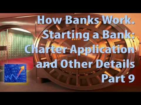 How banks work. Starting a Bank Charter: Application and Other Details. Part9