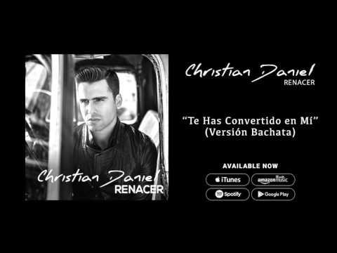 Christian Daniel - Te Has Convertido en Mi [Versión Bachata] (Audio Oficial)