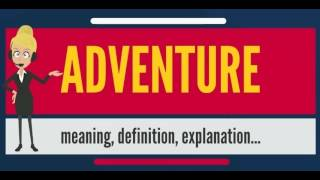 What is ADVENTURE? What does ADVENTURE mean? ADVENTURE meaning, definition & explanation