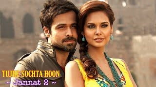 Tujhe Sochta Hoon Full Song | Jannat 2 | Emraan Hashmi & Esha Gupta | KK | Sayeed Quadri | Pritam