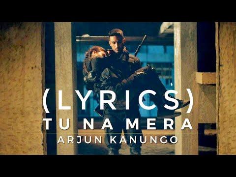 Tu Na Mera (Lyrics) Arjun Kanungo