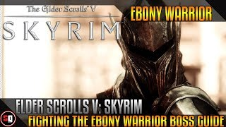 Elder Scrolls V: Skyrim Dragonborn - Fighting The Ebony Warrior Boss Guide