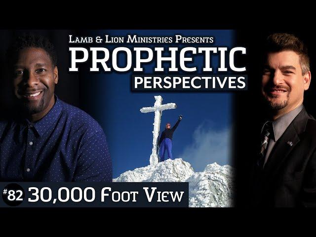30,000 Foot View | Prophetic Perspectives #82
