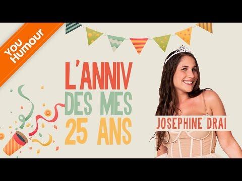 JOSEPHINE DRAI - L'anniv de mes 25 ans