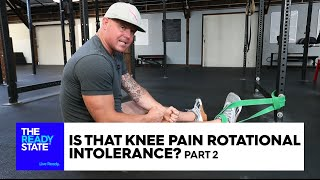 Is That Knee Pain Rotational Intolerance? (Pt 2 of 3)
