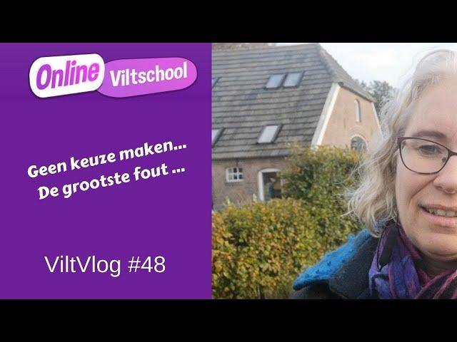 Viltvlog #48 Geen keuze maken, de grootste fout