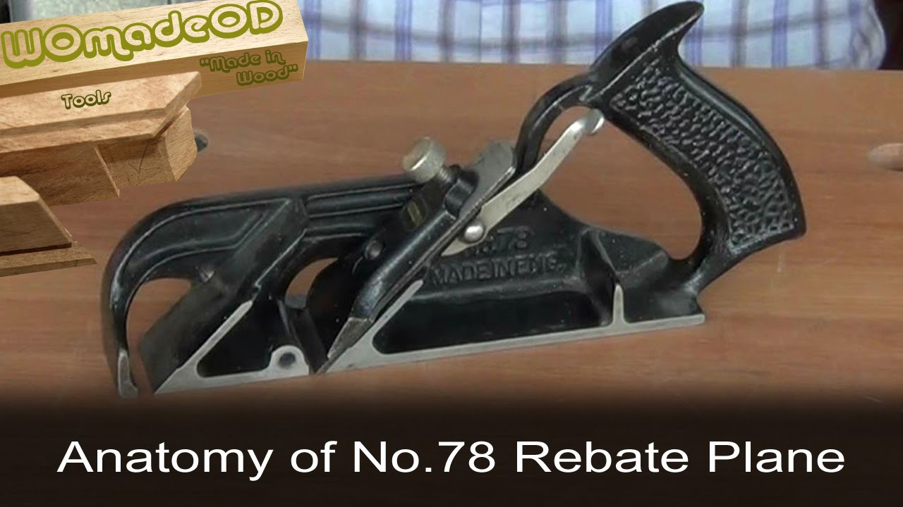 Stanley No.78 Rebate Plane - An Anatomy - YouTube