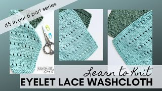 Eyelet Lace Washcloth - Learn to Knit Series (Week 5) - Continental Knit