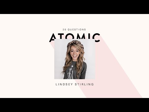 20 Questions with Lindsey Stirling | THE ATOMIC SERIES WITH BETHANY MOTA