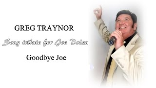 GREG TRAYNOR - Goodbye Joe (Tribute song for Joe Dolan)