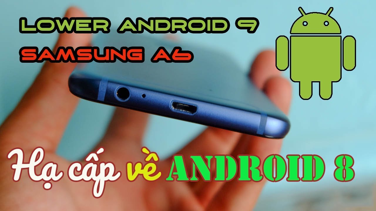 Cách hạ android 9.0 xuống 8.0 cho SAMSUNG A6 (How to lower android 9.0 to 8.0)