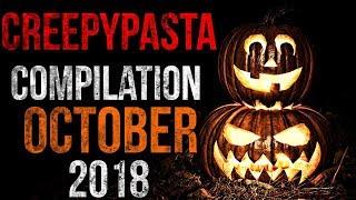 CREEPYPASTA COMPILATION [HALLOWEEN EDITION] - OCTOBER2018