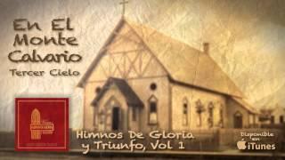 Himnos de Gloria y Triunfo Vol, 1- En el Monte Calvario- Tercer Cielo