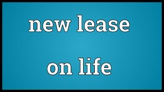 New lease on life Meaning