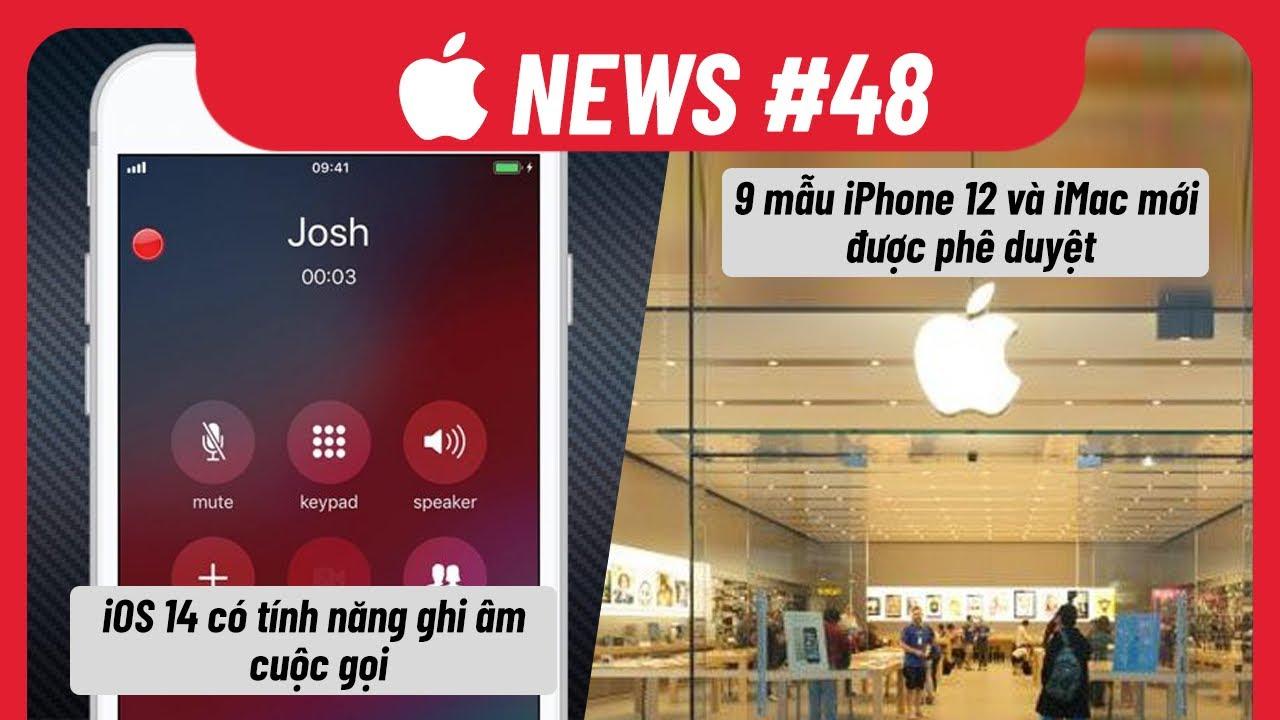 Apple News 48: iOS 14 Có Ghi Âm Cuộc Gọi, 9 mẫu iPhone và iMac được phê duyệt   Điện Thoại Vui TV
