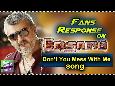 Fans Response On Don't You Mess With Me Tamil Song || Vedhalam Tamil Movie | Ajith | Anirudh