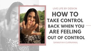 How To Take Control Back When You Are Feeling Out of Control