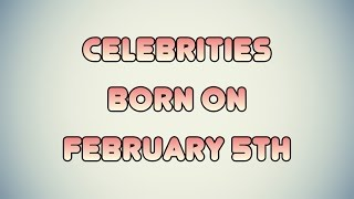 celebrities born on february 5th
