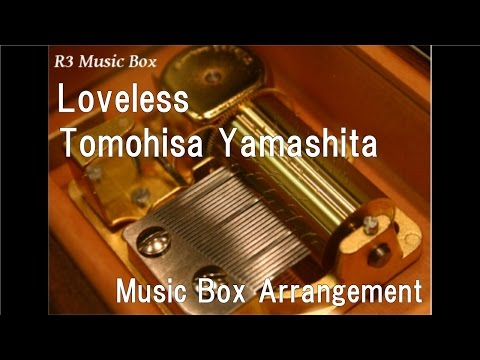 Loveless/Tomohisa Yamashita [Music Box]