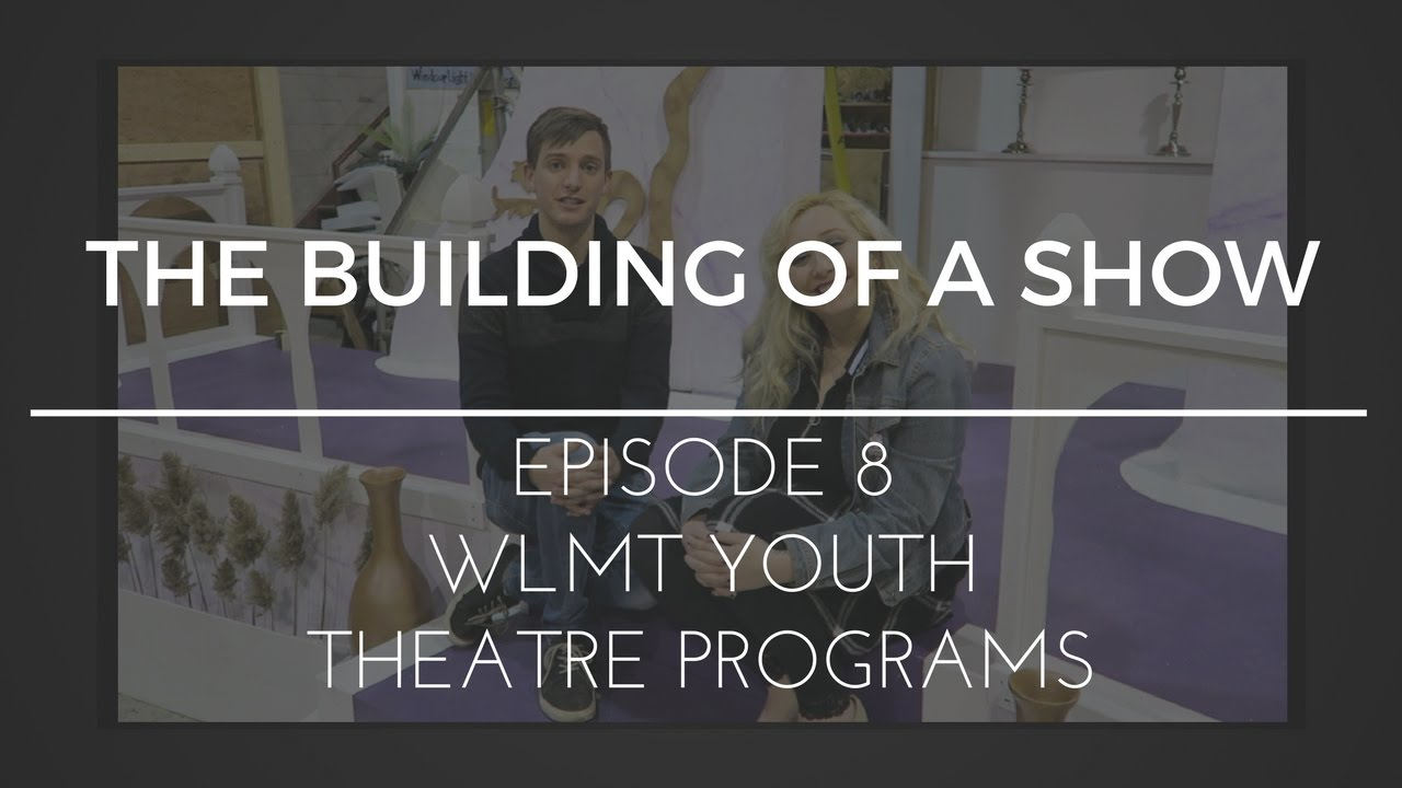 Download The Building of a Show : Episode 8 - WLMT Youth Theatre Programs