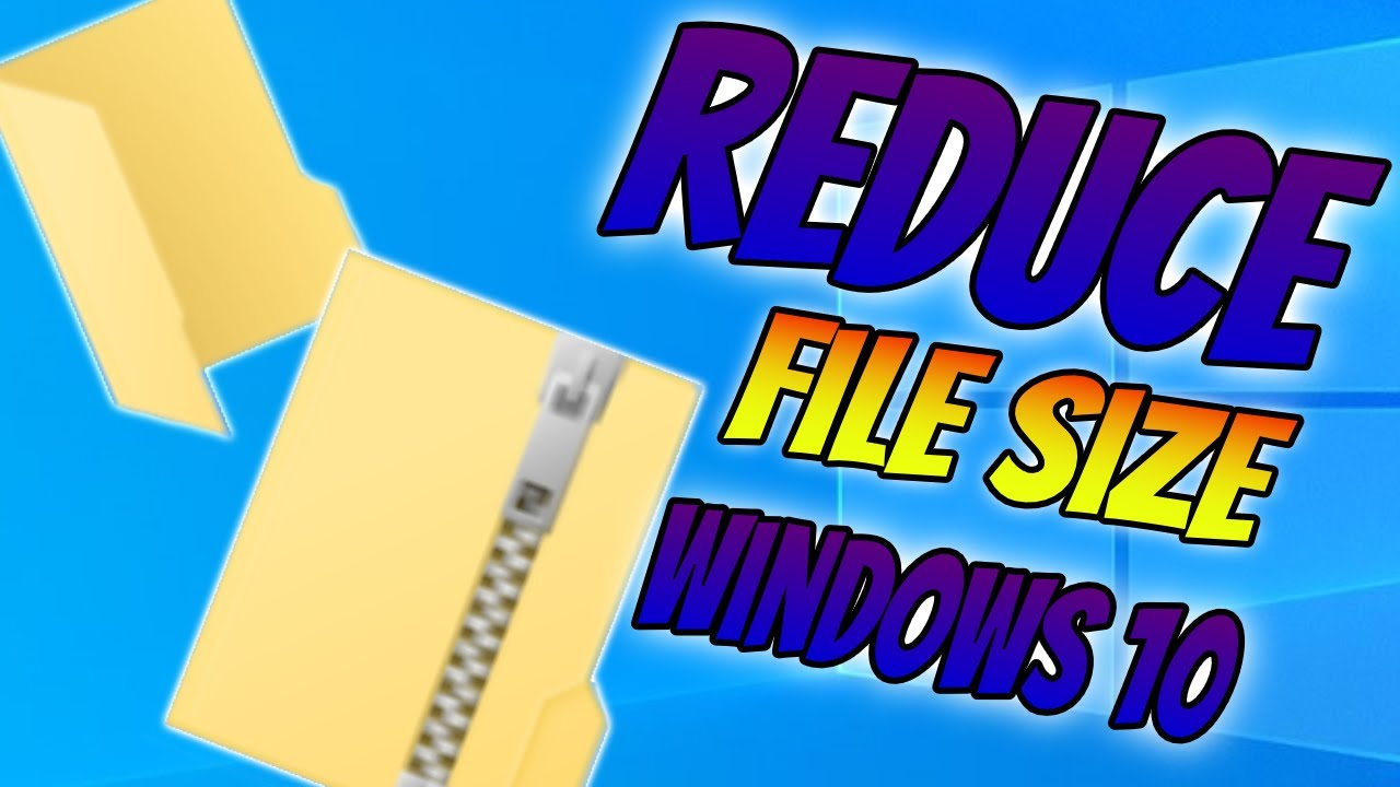 How To Reduce The Size Of Any File In Windows 10   Compress Files To Zip  Folder