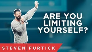 Are you limiting yourself?   Pastor Steven Furtick