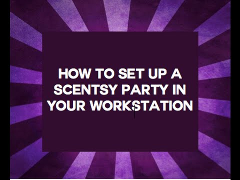 How to Set-up a Scentsy Party in Your Workstation
