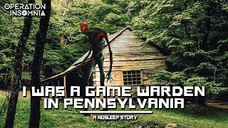 I was a Game Warden in Pennsylvania   Forest Horror Story   Missing Person    Nosleep